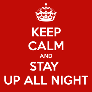http://www.keepcalm-o-matic.co.uk/p/keep-calm-and-stay-up-all-night-16/